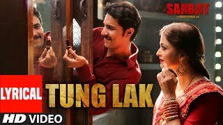Tung Lak Lyrical Song from Sarbjit Movie | Randeep Hooda, Aishwarya Rai Bachchan