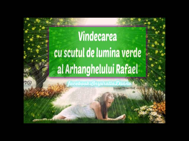 Meditatie cu Arhanghelul Rafael de vindecare si activare a scutului verde