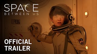 The Space Between Us | Official Trailer | STX Entertainment