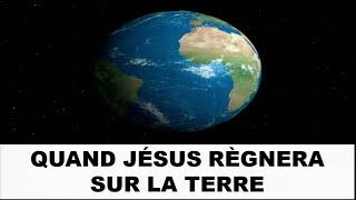 Quand Jésus règnera sur la terre 1/2