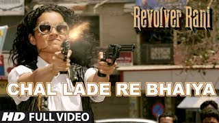 Chal Lade Re Bhaiya Full Video Song | Revolver Rani