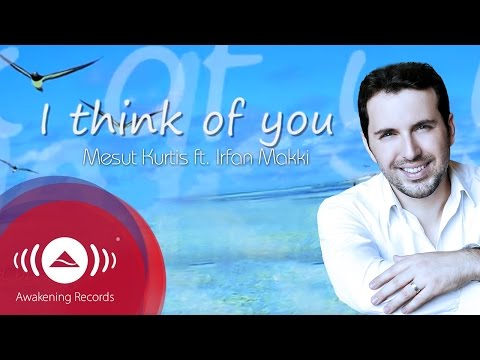 Mesut Kurtis feat. Irfan Makki - I Think of You