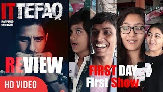 Ittefaq Movie Public Review | First Day First Show | Sidharth Malhotra, Sonakshi, Akshaye Khanna