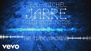 Jean-Michel Jarre, Boys Noize – The Time Machine