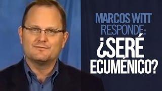 Marcos Witt responde: «¿Seré ecuménico?»