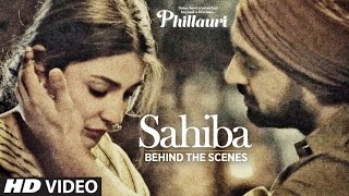 Phillauri : Sahiba Making