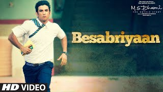 BESABRIYAAN Video Song | M. S. DHONI - THE UNTOLD STORY