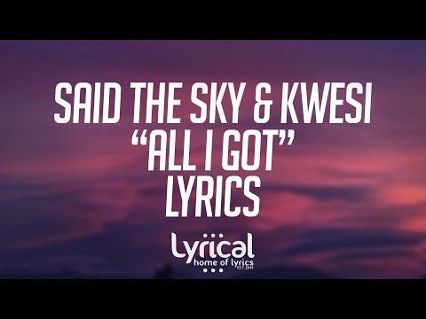 Said The Sky & Kwesi - All I Got Lyrics - UCnQ9vhG-1cBieeqnyuZO-eQ