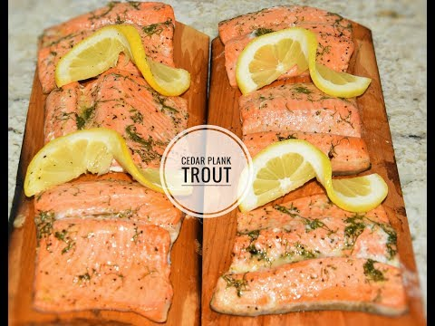 Cedar Plank Trout - How To Cook Trout - How To Cook Fish On The Grill