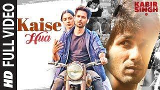 Full Song: Kaise Hua  Kabir Singh  Shahid K, Kiara A, Sandeep V  Vishal Mishra, Manoj Muntashir