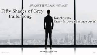 Fifty Shades of Grey original trailer soundtrack / Kadebostany – Crazy In Love Beyoncé cover