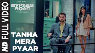 Tanha Mera Pyaar Full Video | Bypass Road