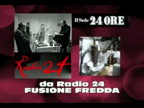 servizio sulla FUSIONE FREDDA trasmesso il 28-5-2011 su Radio 24