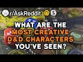 What Are The Most Creative D&D Characters You've Seen? (Reddit Stories r/AskReddit)