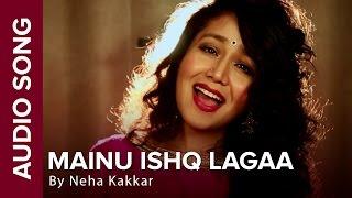 Mainu Ishq Lagaa  Full Audio Song  Neha Kakkar  Shareek  Jaidev Kumar