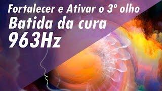 963Hz Batida da cura e dos milagres ➤ Fortalecer e Ativar o 3º olho & Limpeza da Glândula Pineal
