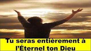 Tu seras entièrement à l'Éternel, ton Dieu