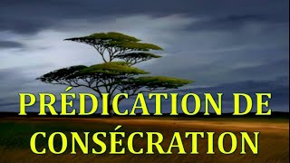 Prédication de consécration 1/3