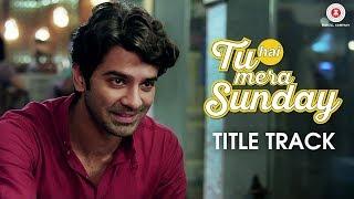 Tu Hai Mera Sunday - Title Track | Tu Hai Mera Sunday