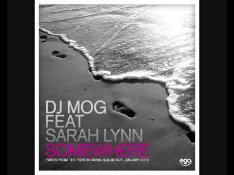 DJ Mog Feat Sarah Lynn - Somewhere (Exclusive 1st Play)