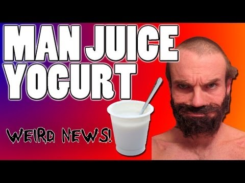 Weird News - MAN JUICE YOGURT! EW!