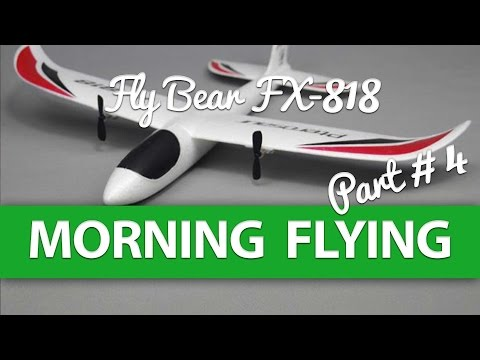 Part #4 FlyBear FX-818 Early Morning Flying - Park / Garden Flyer - UCtinbF-Q-fVthA0qrFQTgXQ