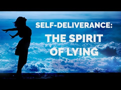 Deliverance From the Spirit of Lying  Self-Deliverance from Lying Spirits
