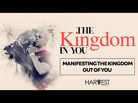 The Kingdom in You - Manifesting the Kingdom Out of You - Bishop Kevin Foreman