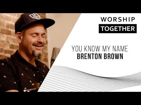 You Know My Name // Brenton Brown // New Song Cafe