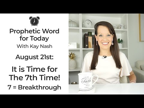 Prophetic Word- The 7th Time- August 21st