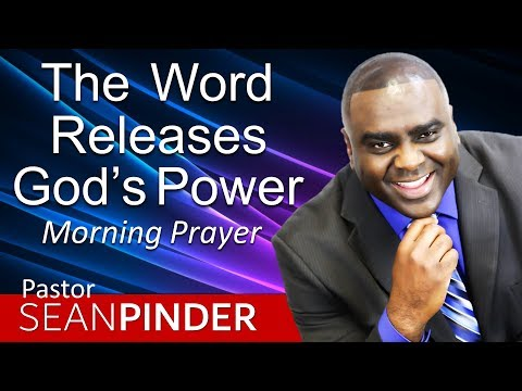 THE WORD RELEASES GOD'S POWER - MORNING PRAYER  PASTOR SEAN PINDER