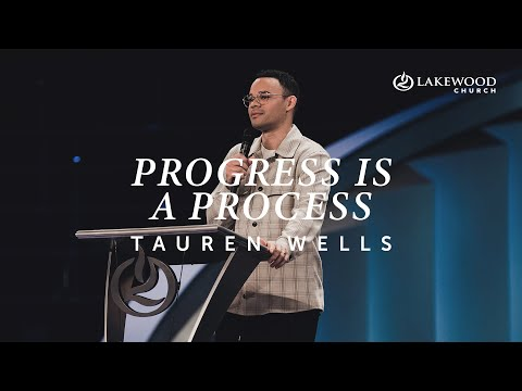 Progress is a Process  Tauren Wells