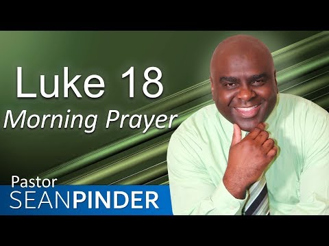 YOUR PRAYER ANSWERED - LUKE 18 - MORNING PRAYER  PASTOR SEAN PINDER (video)