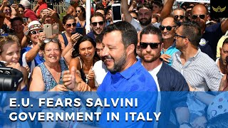 E.U. in fear, as Matteo Salvini well positioned to lead next Italian government