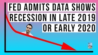 The Fed Just Admitted Data Shows Recession Late 2019 or Early 2020!