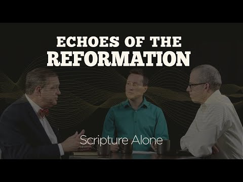 Scripture Alone  Session 2: Echoes of the Reformation