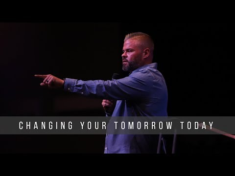 Changing Your Tomorrow Today
