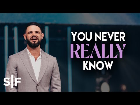 You Never Really Know  Steven Furtick