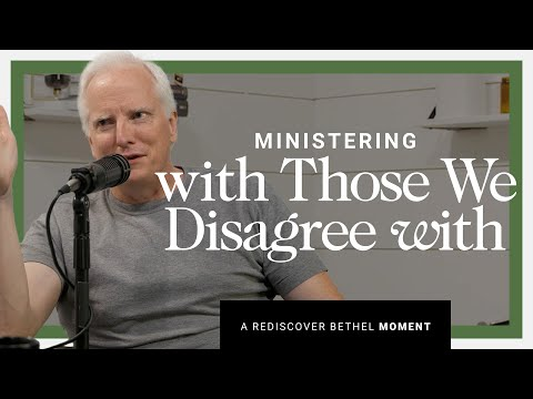 Ministering With Those We Disagree With  Rediscover Bethel
