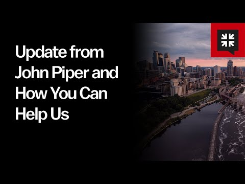 Update from John Piper and How You Can Help Us // Ask Pastor John