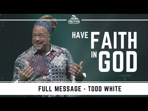 Todd white - Have Faith in God