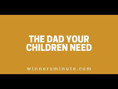 The Dad Your Children Need // The Winner's Minute With Mac Hammond