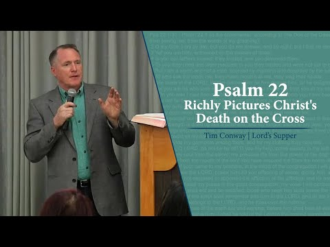 Psalm 22 Richly Pictures Christ's Death on the Cross - Tim Conway