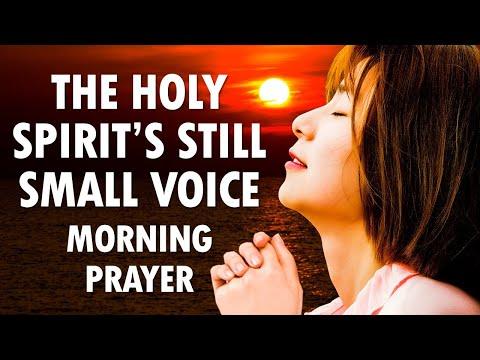THE STILL SMALL VOICE OF THE HOLY SPIRIT - MORNING PRAYER