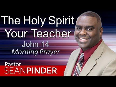 THE HOLY SPIRIT YOUR TEACHER - JOHN 14 - MORNING PRAYER  PASTOR SEAN PINDER
