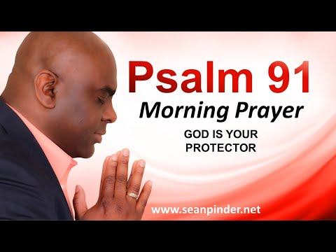 GOD is Your PROTECTOR - PSALMS 91 - Morning Prayer