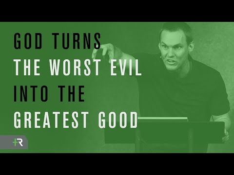 God Turns the Worst Evil into the Greatest Good