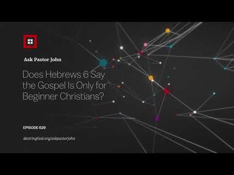 Does Hebrews 6 Say the Gospel Is Only for Beginner Christians? // Ask Pastor John