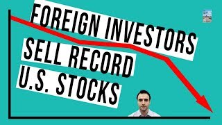 Foreign Investors SOLD $200 Billion of U.S. Stocks In 1 Year! Largest Liquidation On RECORD!