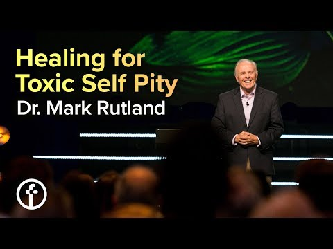 Healing for Toxic Self Pity  Dr. Mark Rutland